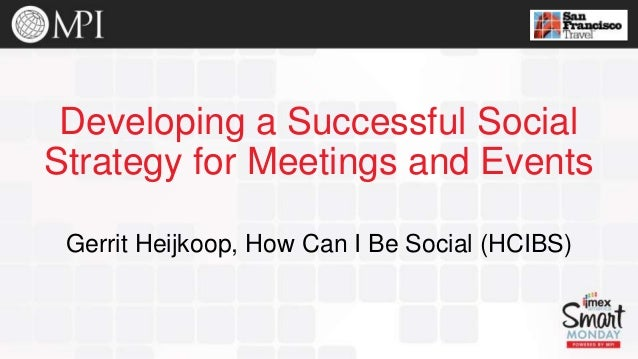 Developing a Successful Social Strategy for Meetings and Events Gerrit Heijkoop, How Can I Be Social (HCIBS)
