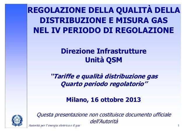 REGOLAZIONE DELLA QUALITÀ DELLA DISTRIBUZIONE E MISURA GAS NEL IV PERIODO DI REGOLAZIONE Direzione Infrastrutture Unità QS...