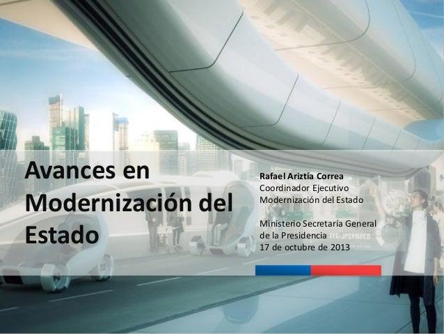 Avances en Modernización del Estado  Rafael Ariztía Correa Coordinador Ejecutivo Modernización del Estado Ministerio Secre...