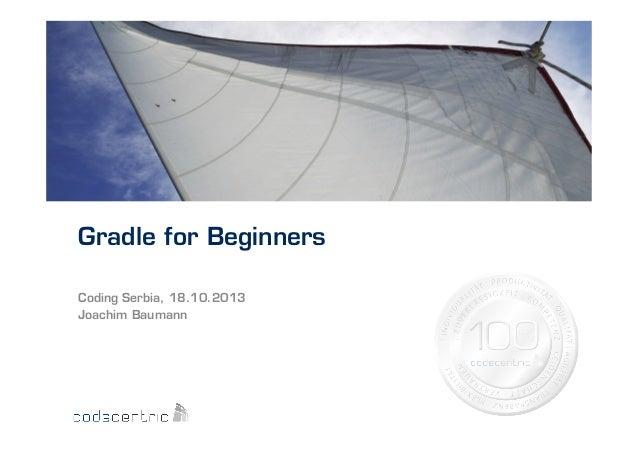 Gradle for Beginners Coding Serbia, 18.10.2013 Joachim Baumann
