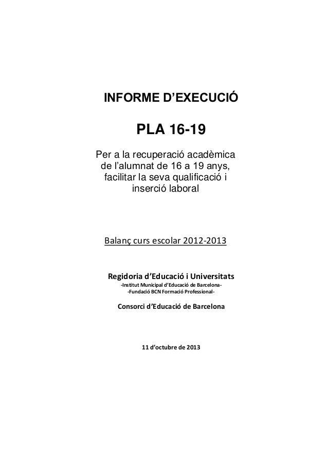 INFORME D'EXECUCIÓ  PLA 16-19 Per a la recuperació acadèmica de l'alumnat de 16 a 19 anys, facilitar la seva qualificació ...