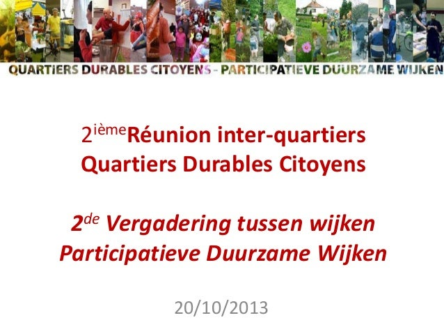 2ièmeRéunion inter-quartiers Quartiers Durables Citoyens 2de Vergadering tussen wijken Participatieve Duurzame Wijken 20/1...