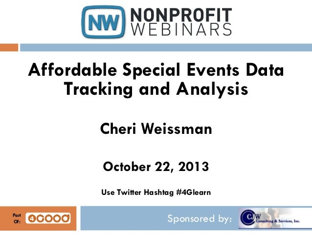 Affordable Special Events Data Tracking and Analysis Cheri Weissman October 22, 2013 Use Twitter Hashtag #4Glearn Part Of:...