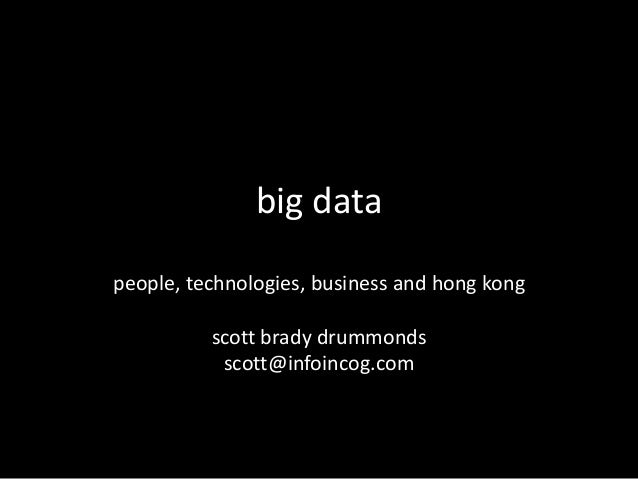big data people, technologies, business and hong kong scott brady drummonds scott@infoincog.com