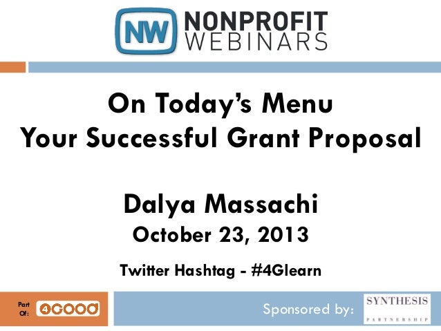 On Today's Menu Your Successful Grant Proposal Dalya Massachi October 23, 2013 Twitter Hashtag - #4Glearn Part Of:  Sponso...