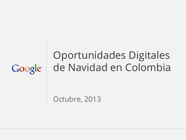 Oportunidades Digitales de Navidad en Colombia Octubre, 2013  Google Confidential and Proprietary