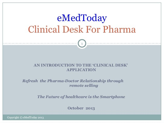 eMedToday Clinical Desk For Pharma 1  AN INTRODUCTION TO THE 'CLINICAL DESK' APPLICATION Refresh the Pharma-Doctor Relatio...