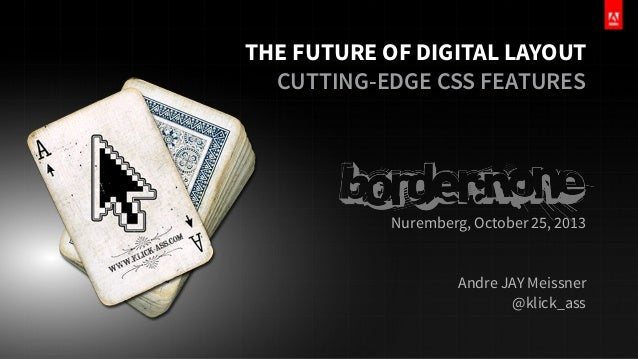 THE FUTURE OF DIGITAL LAYOUT CUTTING-EDGE CSS FEATURES  Nuremberg, October 25, 2013 Andre JAY Meissner @klick_ass