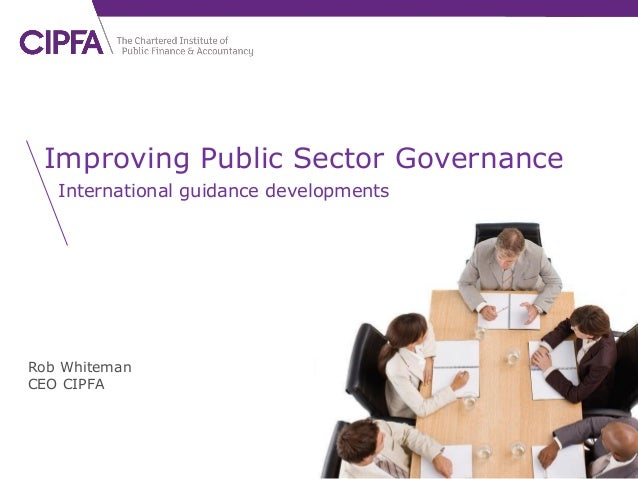 cipfa.org.uk  Improving Public Sector Governance International guidance developments  Rob Whiteman CEO CIPFA