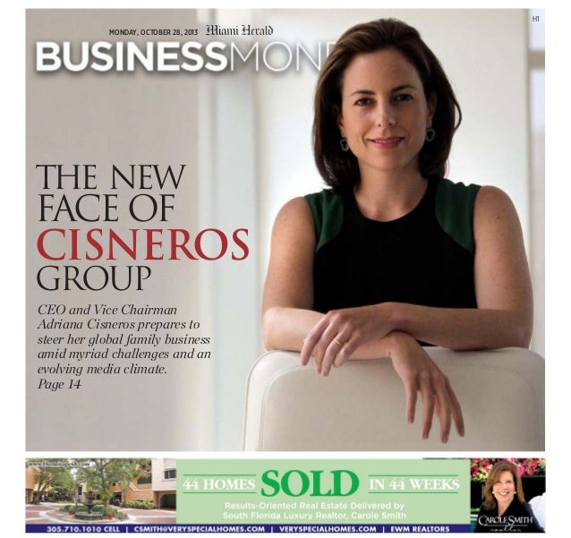H1 MONDAY, OCTOBER 28, 2013  THE NEW  FACE OF  CISNEROS GROUP CEO and Vice Chairman Adriana Cisneros prepares to steer her...