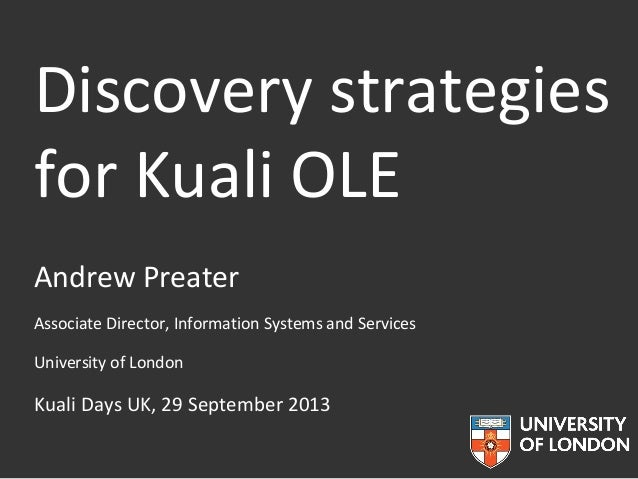 Discovery strategies for Kuali OLE Andrew Preater Associate Director, Information Systems and Services University of Londo...