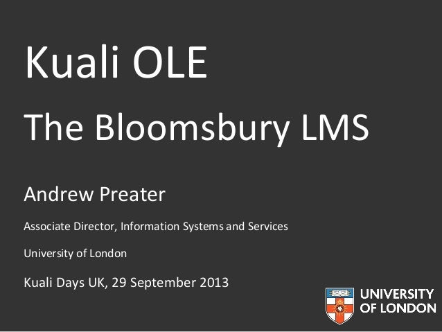Kuali OLE The Bloomsbury LMS Andrew Preater Associate Director, Information Systems and Services University of London  Kua...