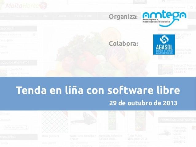 Organiza:  Colabora:  Tenda en liña con software libre 29 de outubro de 2013