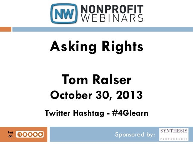 Asking Rights Tom Ralser October 30, 2013 Twitter Hashtag - #4Glearn Part Of:  Sponsored by: