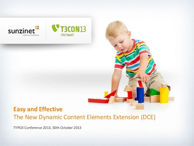 Easy and Effective The New Dynamic Content Elements Extension (DCE) TYPO3 Conference 2013, 30th October 2013  Seite 1