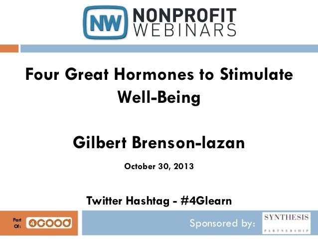 Four Great Hormones to Stimulate Well-Being Gilbert Brenson-lazan October 30, 2013  Twitter Hashtag - #4Glearn Part Of:  S...