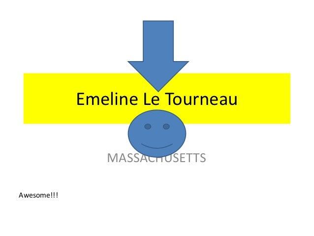 Emeline Le Tourneau                MASSACHUSETTSAwesome!!!