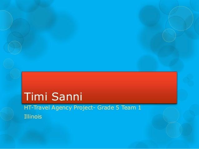 Timi SanniHT-Travel Agency Project- Grade 5 Team 1Illinois