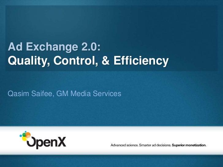 Ad Exchange 2.0:Quality, Control, & Efficiency<br />QasimSaifee, GM Media Services <br />