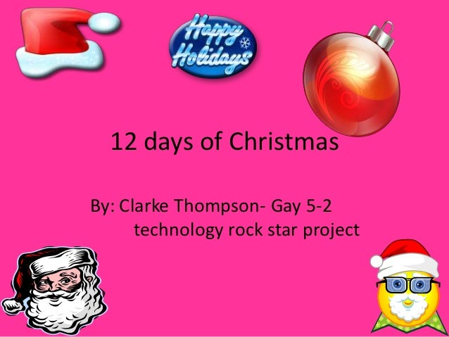 12 days of ChristmasBy: Clarke Thompson- Gay 5-2      technology rock star project