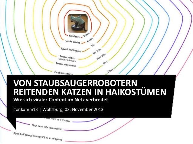 VON STAUBSAUGERROBOTERN REITENDEN KATZEN IN HAIKOSTÜMEN Wie sich viraler Content im Netz verbreitet #onkomm13 | Wolfsburg,...
