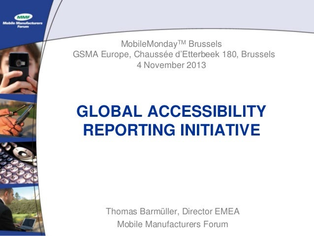 MobileMondayTM Brussels GSMA Europe, Chaussée d'Etterbeek 180, Brussels 4 November 2013  GLOBAL ACCESSIBILITY REPORTING IN...
