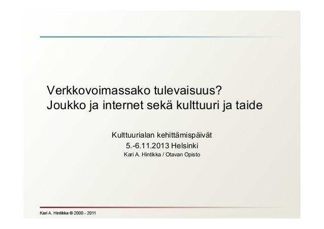 Verkkovoimassako tulevaisuus? Joukko ja internet sekä kulttuuri ja taide Kulttuurialan kehittämispäivät 5.-6.11.2013 Helsi...