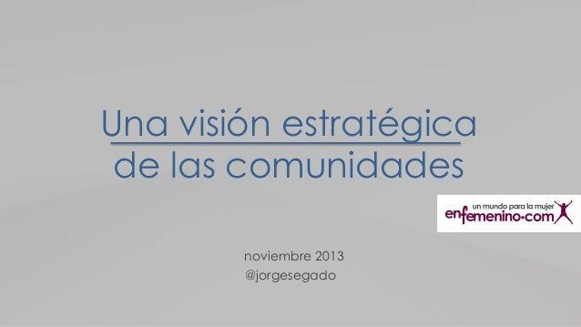 Una visión estratégica de las comunidades noviembre 2013 @jorgesegado