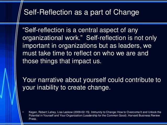 self reflection the changes that i The quality of self-awareness requires self-reflection self-reflection is the act of  setting aside time, ideally every day, to quietly and honestly.