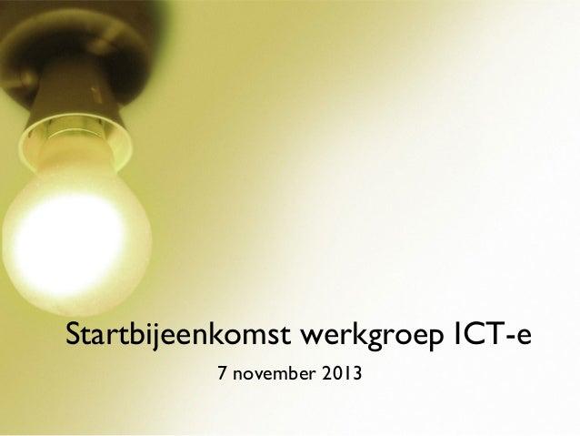 Startbijeenkomst werkgroep ICT-e 7 november 2013