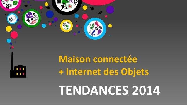 Maison connectée + Internet des Objets  TENDANCES 2014