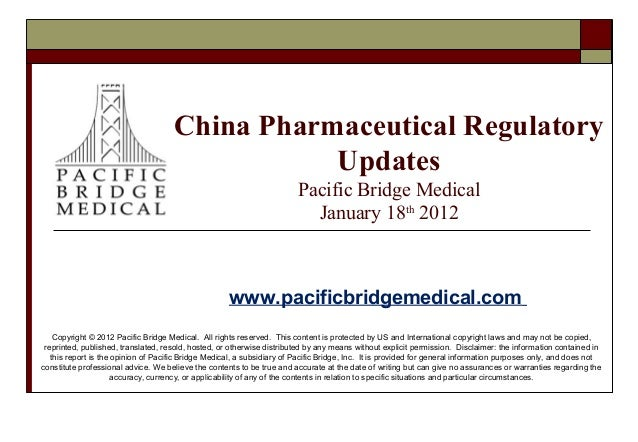 China Pharmaceutical Regulatory Updates Pacific Bridge Medical January 18th 2012  www.pacificbridgemedical.com Copyright ©...