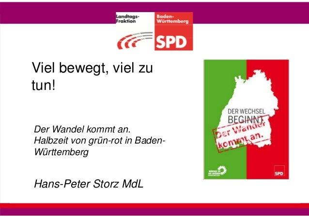 Viel bewegt, viel zu tun! Der Wandel kommt an. Halbzeit von grün-rot in BadenWürttemberg  Hans-Peter Storz MdL