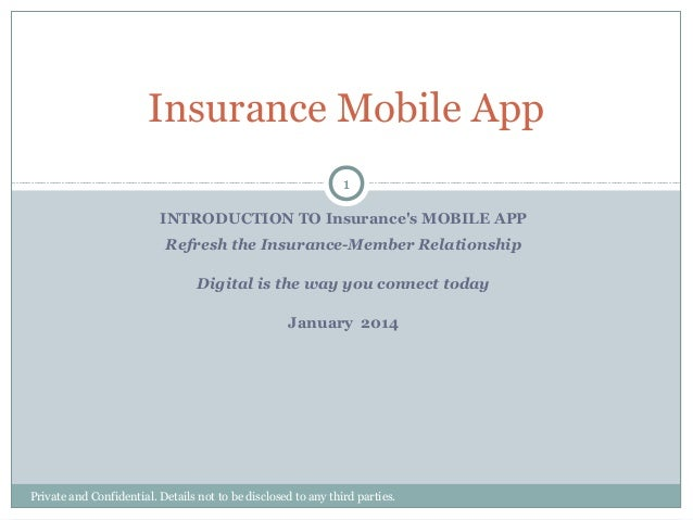 Insurance Mobile App 1 INTRODUCTION TO Insurance's MOBILE APP Refresh the Insurance-Member Relationship Digital is the way...