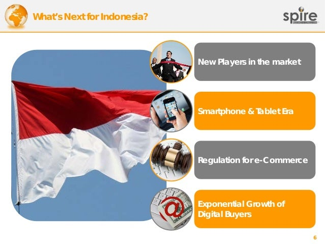 What's Next for Indonesia?  New Players in the market  Smartphone & Tablet Era  Regulation for e-Commerce  Exponential Gro...