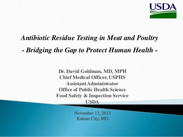 Antibiotic Residue Testing in Meat and Poultry - Bridging the Gap to Protect Human Health Dr. David Goldman, MD, MPH Chief...