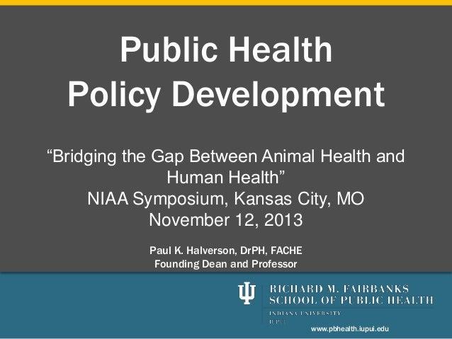 "Public Health Policy Development ""Bridging the Gap Between Animal Health and Human Health"" NIAA Symposium, Kansas City, MO..."