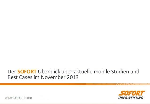 Der SOFORT Überblick über aktuelle mobile Studien und Best Cases im November 2013  1