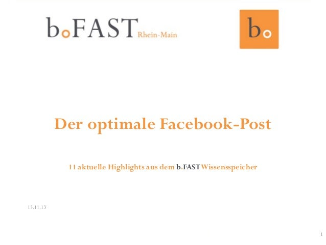 Der optimale Facebook-Post 11 aktuelle Highlights aus dem b.FAST Wissensspeicher  13.11.13  1