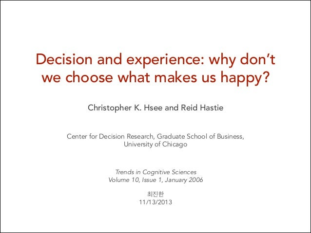 Decision and experience: why don't we choose what makes us happy? Slide 2
