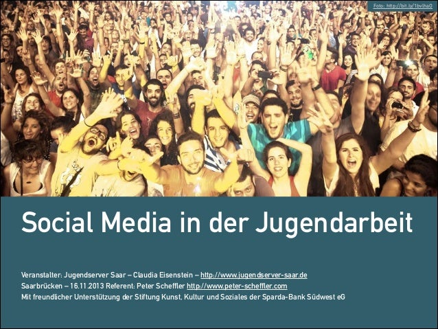 Foto: http://bit.ly/1bvlhaO  Social Media in der Jugendarbeit ! ! ! Veranstalter: Jugendserver Saar – Claudia Eisenstein –...