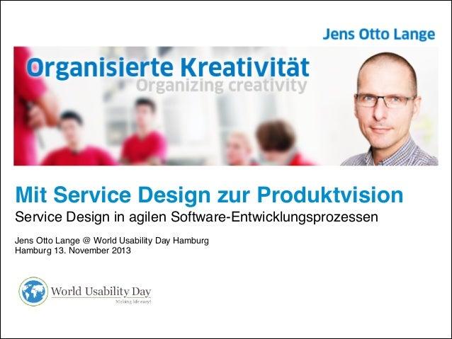 Mit Service Design zur Produktvision! Service Design in agilen Software-Entwicklungsprozessen! !  Jens Otto Lange @ World ...