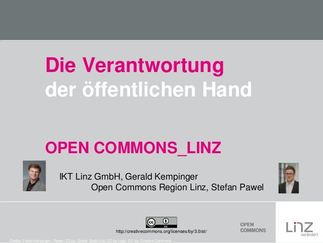 Die Verantwortung der öffentlichen Hand OPEN COMMONS_LINZ IKT Linz GmbH, Gerald Kempinger Open Commons Region Linz, Stefan...