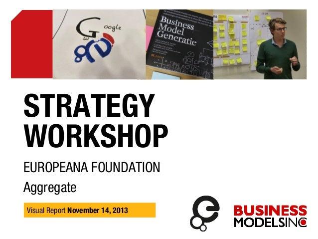 STRATEGY WORKSHOP EUROPEANA FOUNDATION Aggregate Visual Report November 14, 2013