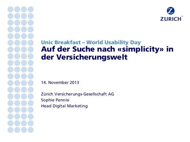Unic Breakfast – World Usability Day  Auf der Suche nach «simplicity» in der Versicherungswelt  14. November 2013 Zürich V...