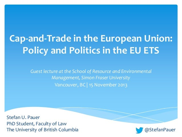 Cap-and-Trade in the European Union: Policy and Politics in the EU ETS Guest lecture at the School of Resource and Environ...