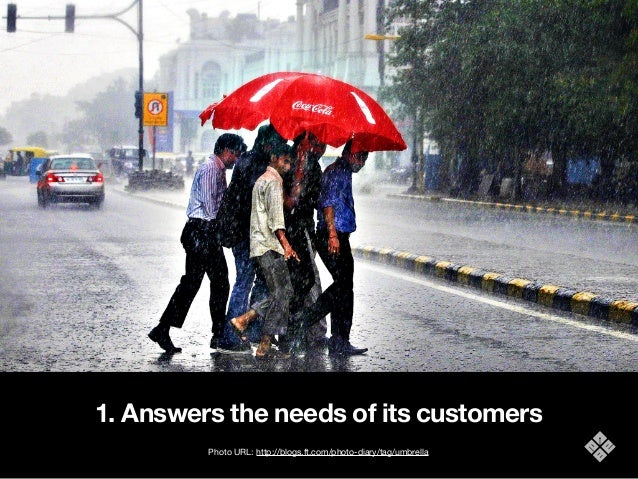 1. Answers the needs of its customers Photo URL: http://blogs.ft.com/photo-diary/tag/umbrella