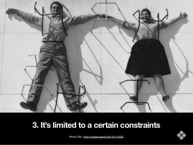 3. It's limited to a certain constraints Photo URL: http://creatorspark.info/?p=12552