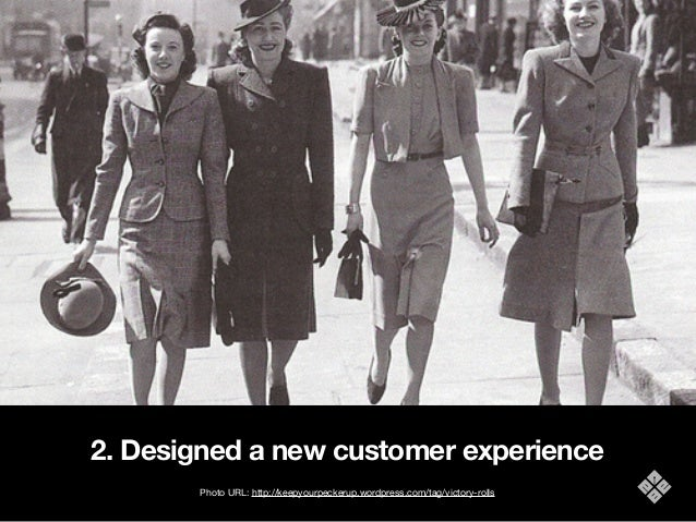2. Designed a new customer experience Photo URL: http://keepyourpeckerup.wordpress.com/tag/victory-rolls