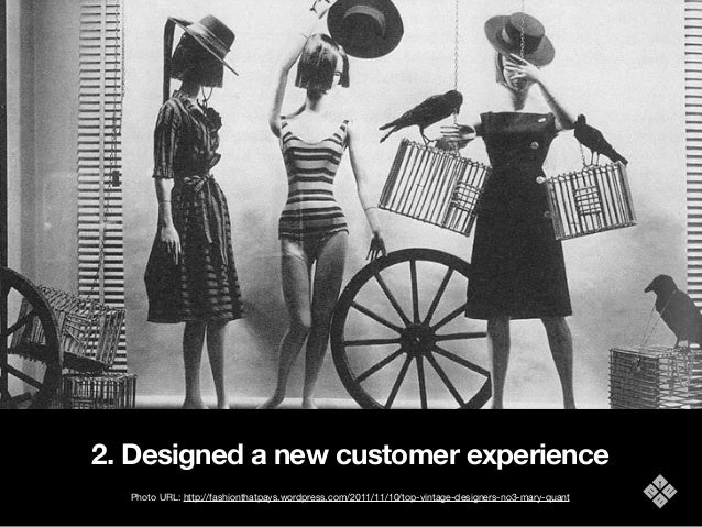 2. Designed a new customer experience Photo URL: http://fashionthatpays.wordpress.com/2011/11/10/top-vintage-designers-no3...